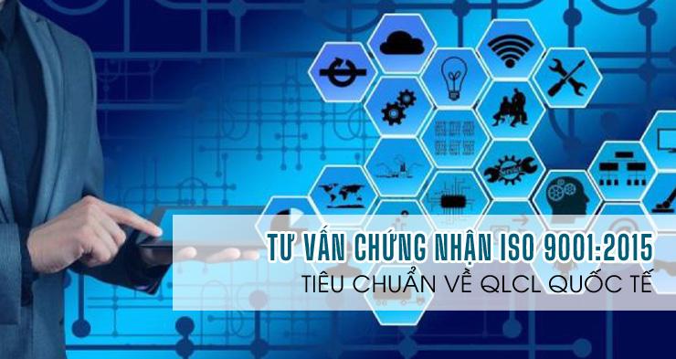 Tư vấn ISO 9001:2015 - Hệ thống quản lý chất lượng quốc tế