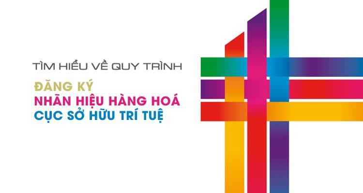 Hướng dẫn nộp đơn đăng ký nhãn hiệu hàng hóa tại Cục SHTT Việt Nam